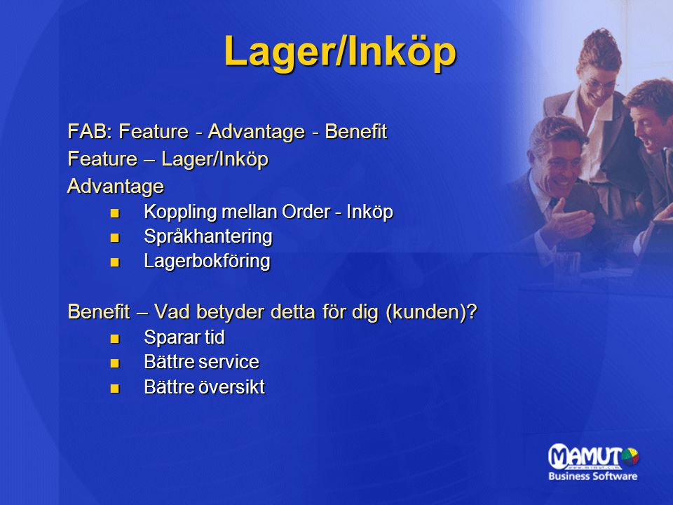 Lager/Inköp FAB: Feature - Advantage - Benefit Feature – Lager/Inköp