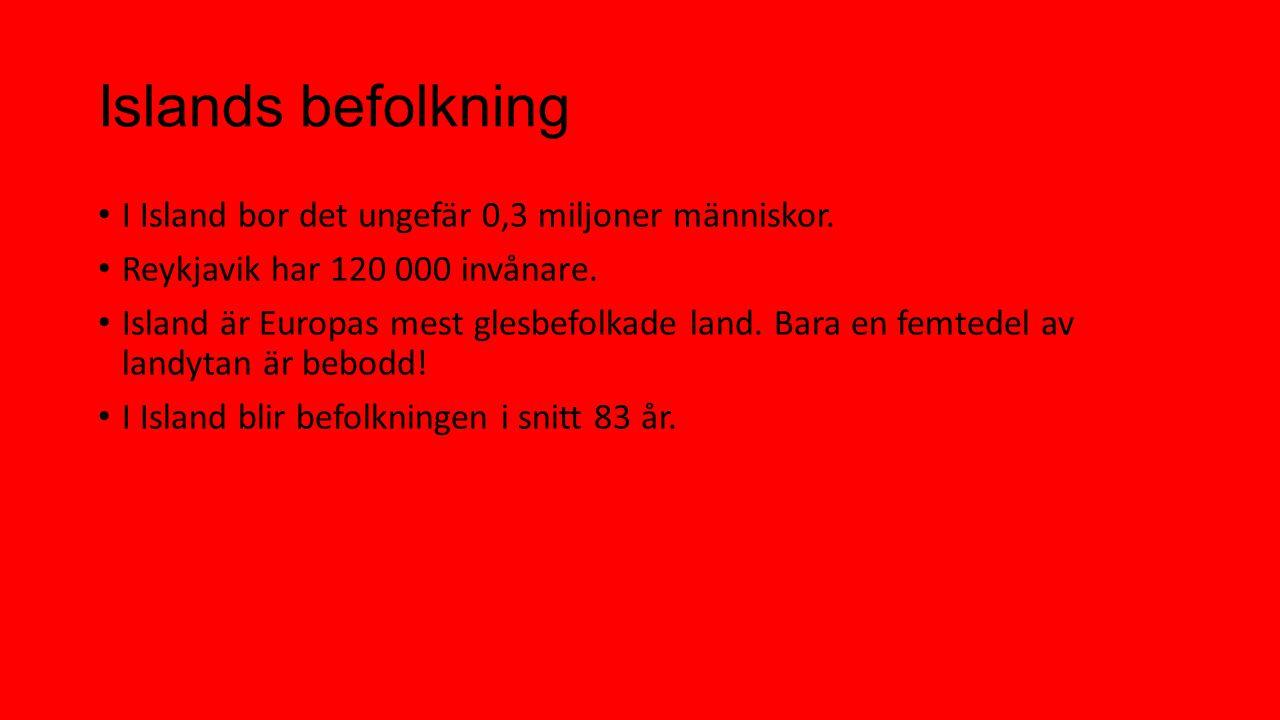 Islands befolkning I Island bor det ungefär 0,3 miljoner människor.
