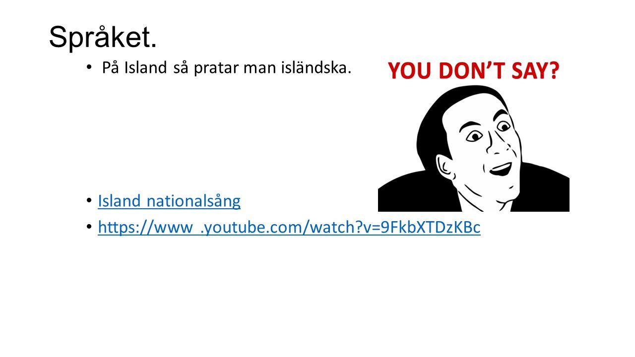 Språket. På Island så pratar man isländska. Island nationalsång