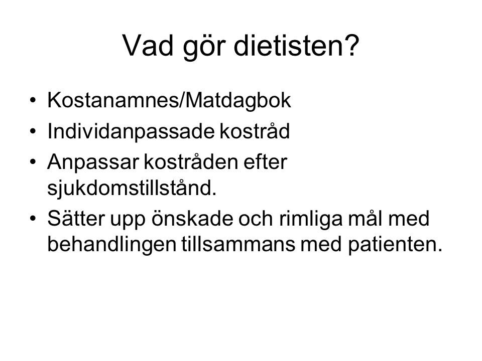 Vad gör dietisten Kostanamnes/Matdagbok Individanpassade kostråd