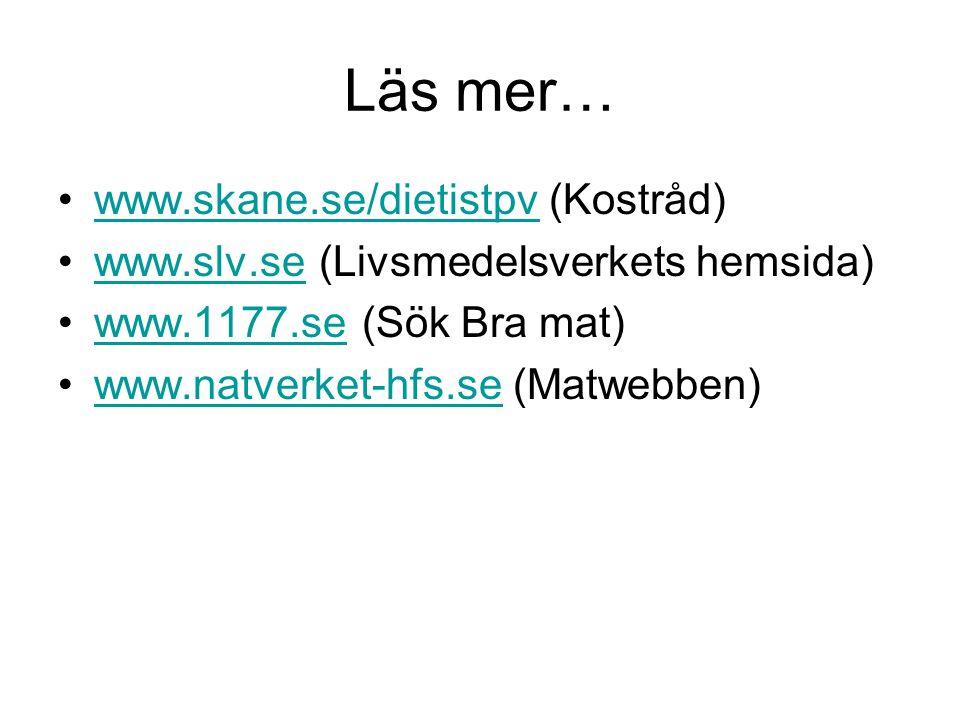 Läs mer… www.skane.se/dietistpv (Kostråd)