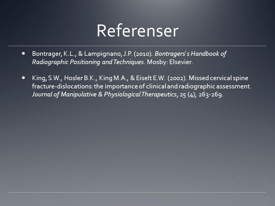 Referenser Bontrager, K.L., & Lampignano, J.P. (2010). Bontragers ́s Handbook of Radiographic Positioning and Techniques. Mosby: Elsevier.