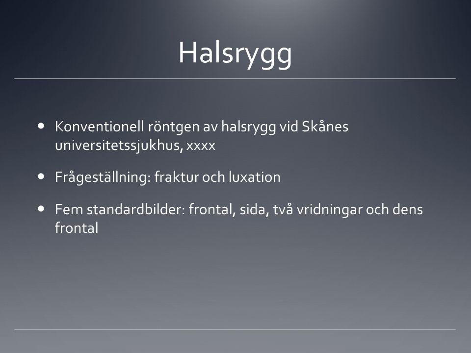 Halsrygg Konventionell röntgen av halsrygg vid Skånes universitetssjukhus, xxxx. Frågeställning: fraktur och luxation.