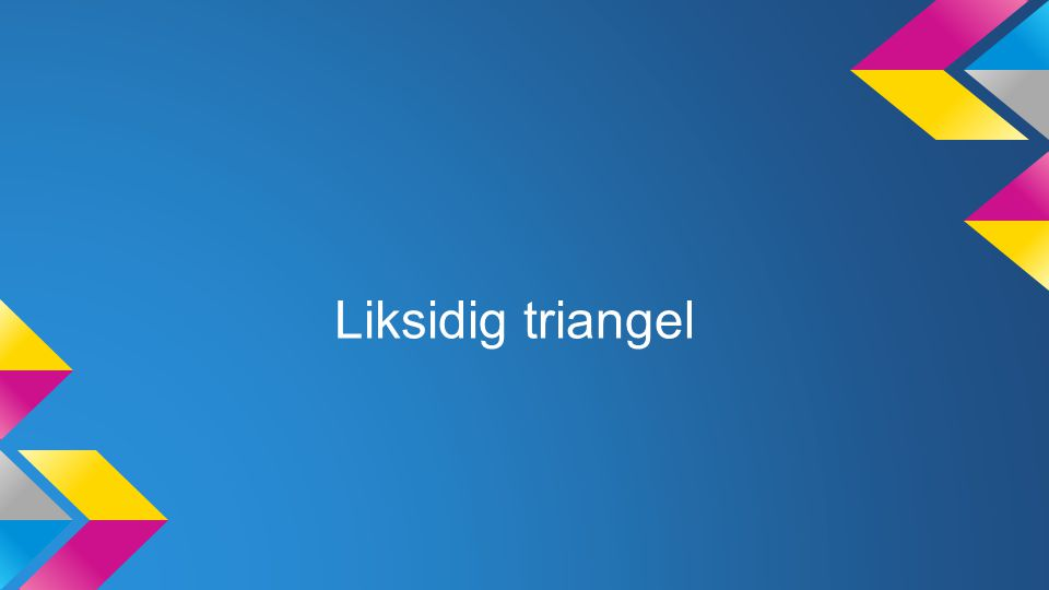 Liksidig triangel