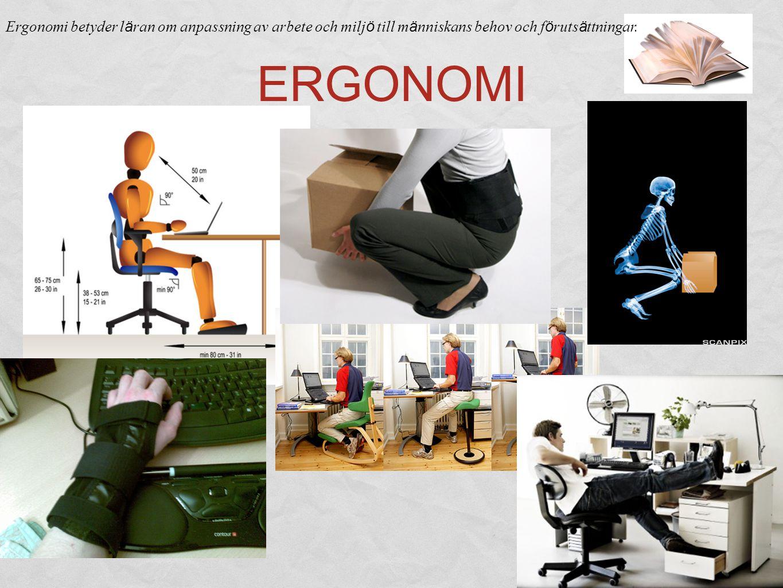 Ergonomi betyder läran om anpassning av arbete och miljö till människans behov och förutsättningar.