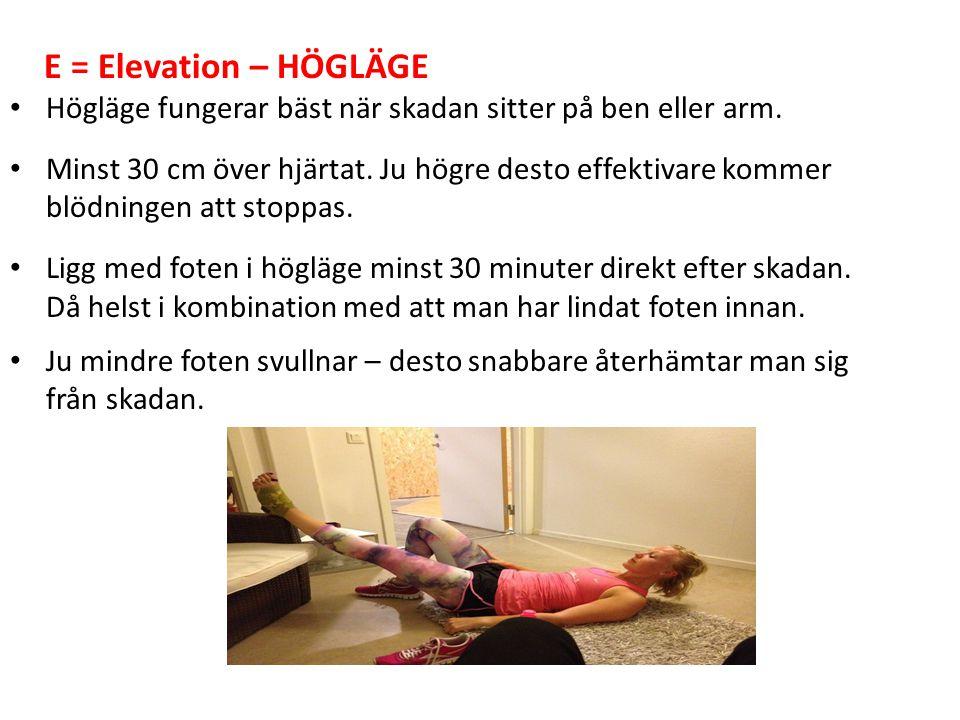 E = Elevation – HÖGLÄGE Högläge fungerar bäst när skadan sitter på ben eller arm.