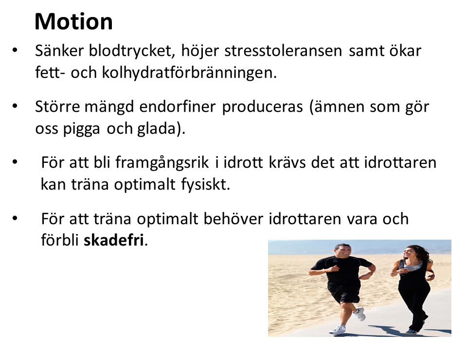 Motion Sänker blodtrycket, höjer stresstoleransen samt ökar fett- och kolhydratförbränningen.