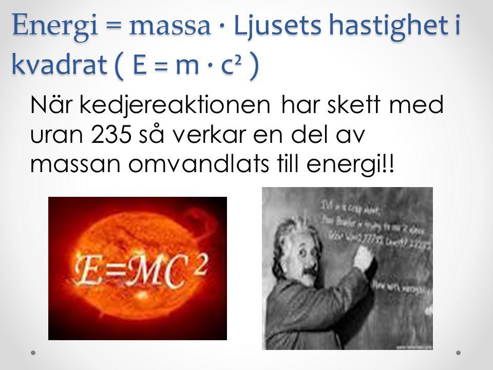 Energi = massa ∙ Ljusets hastighet i kvadrat ( E = m ∙ c² )