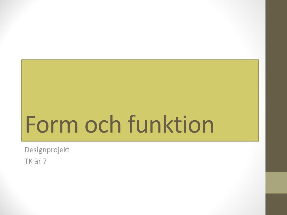 Form och funktion Designprojekt TK år 7