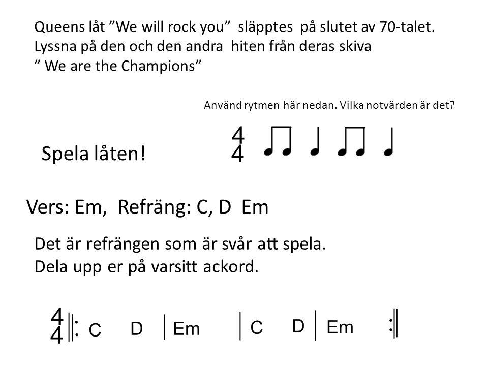 Spela låten! Vers: Em, Refräng: C, D Em