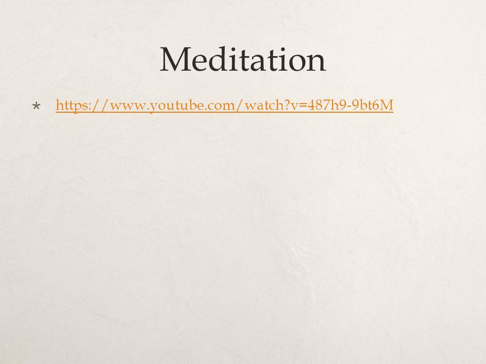 Meditation https://www.youtube.com/watch v=487h9-9bt6M