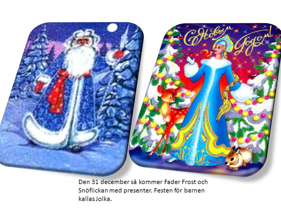 Den 31 december så kommer Fader Frost och Snöflickan med presenter