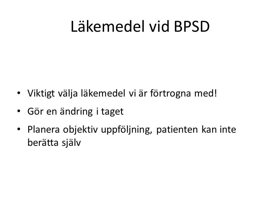 Läkemedel vid BPSD Viktigt välja läkemedel vi är förtrogna med!