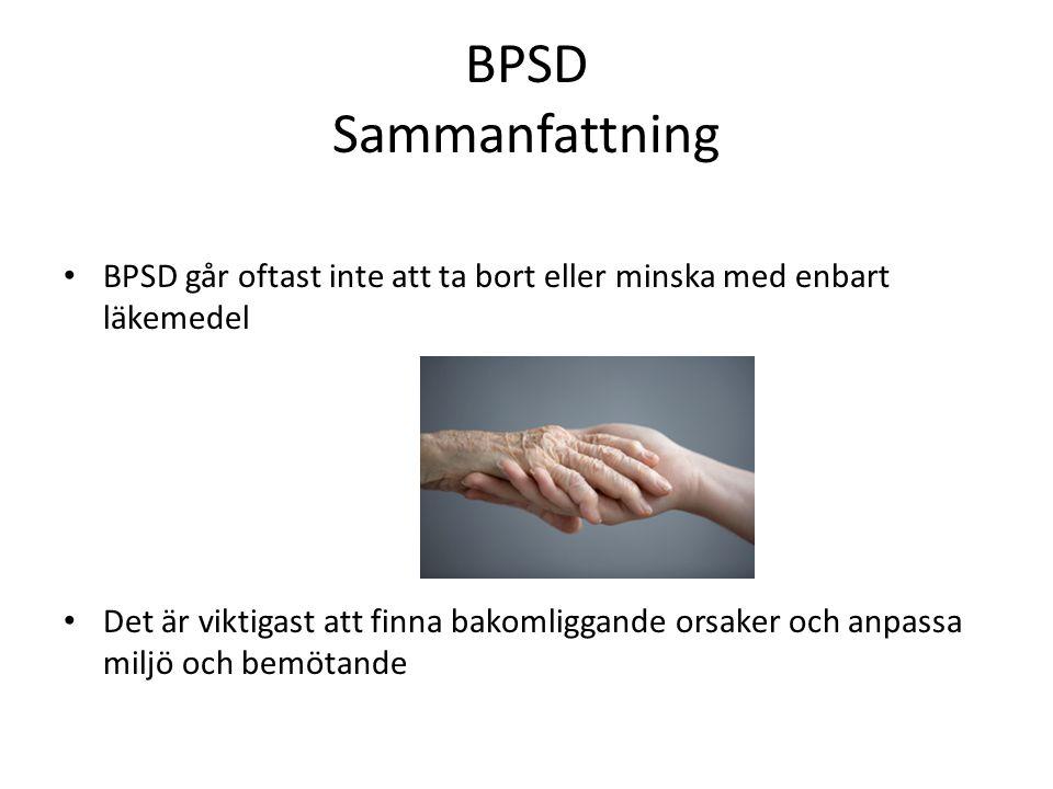 BPSD Sammanfattning BPSD går oftast inte att ta bort eller minska med enbart läkemedel.
