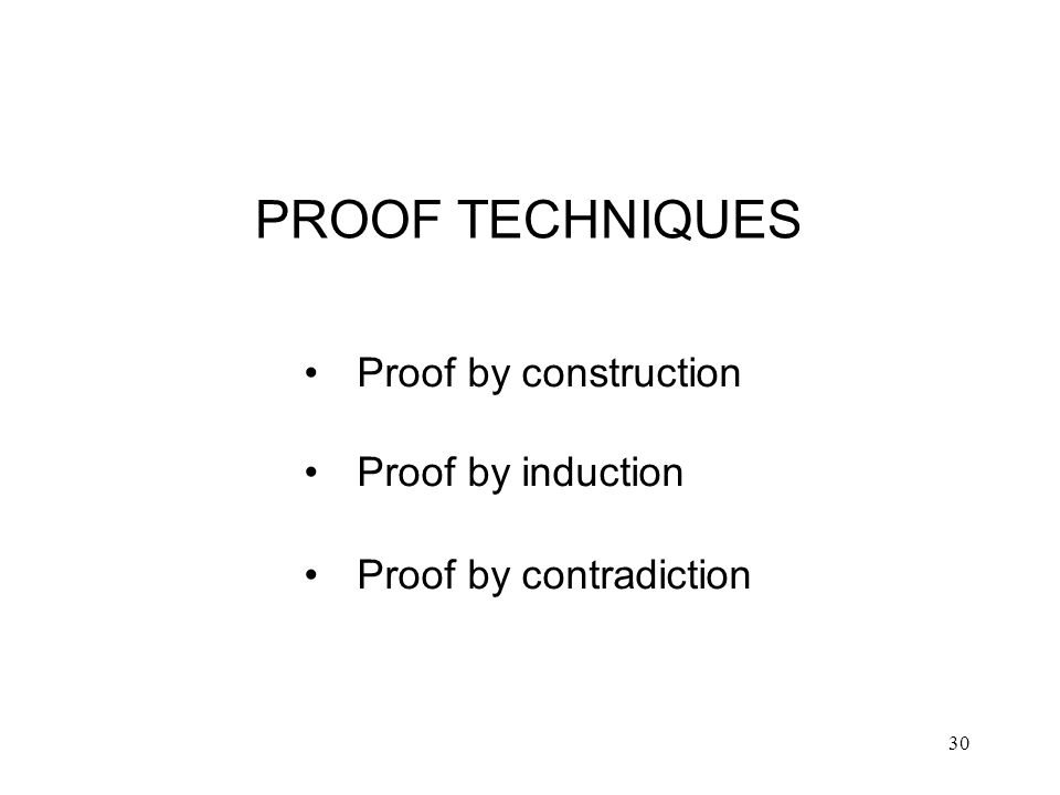 PROOF TECHNIQUES Proof by construction Proof by induction