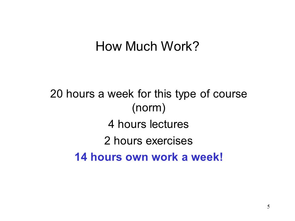 20 hours a week for this type of course (norm)