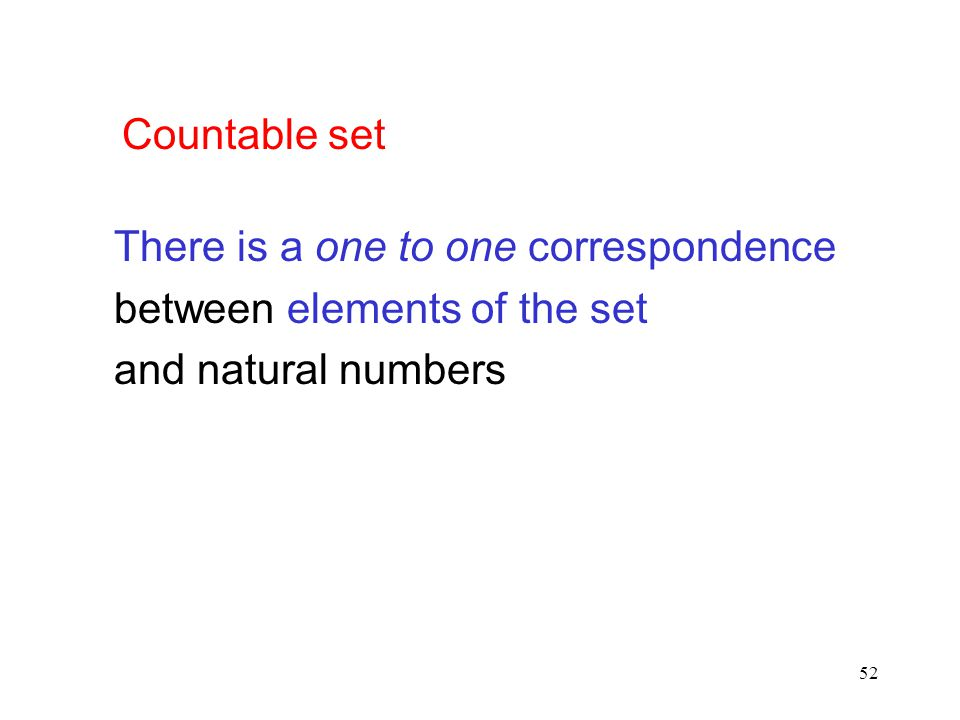 Countable set There is a one to one correspondence between elements of the set and natural numbers
