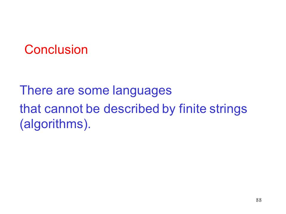 Conclusion There are some languages that cannot be described by finite strings (algorithms).