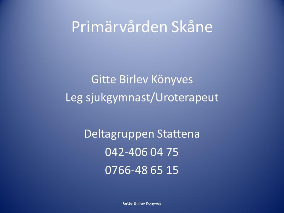 Primärvården Skåne Gitte Birlev Könyves Leg sjukgymnast/Uroterapeut Deltagruppen Stattena 042-406 04 75 0766-48 65 15