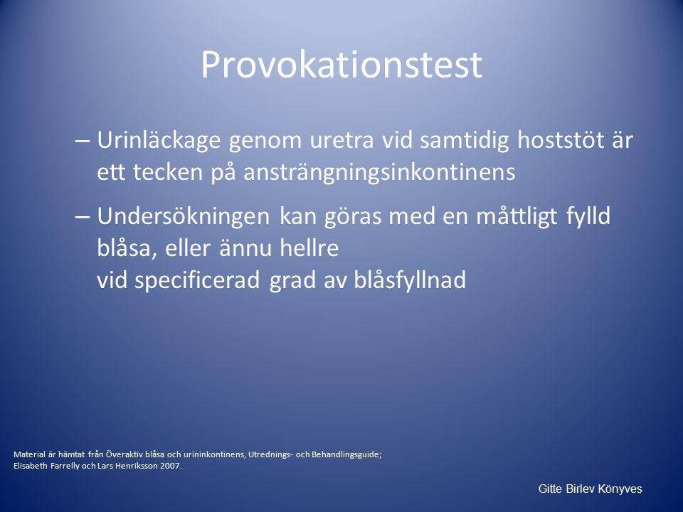 Provokationstest Urinläckage genom uretra vid samtidig hoststöt är ett tecken på ansträngningsinkontinens.