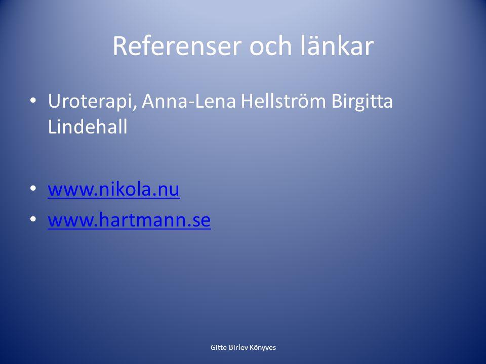 Referenser och länkar Uroterapi, Anna-Lena Hellström Birgitta Lindehall. www.nikola.nu. www.hartmann.se.