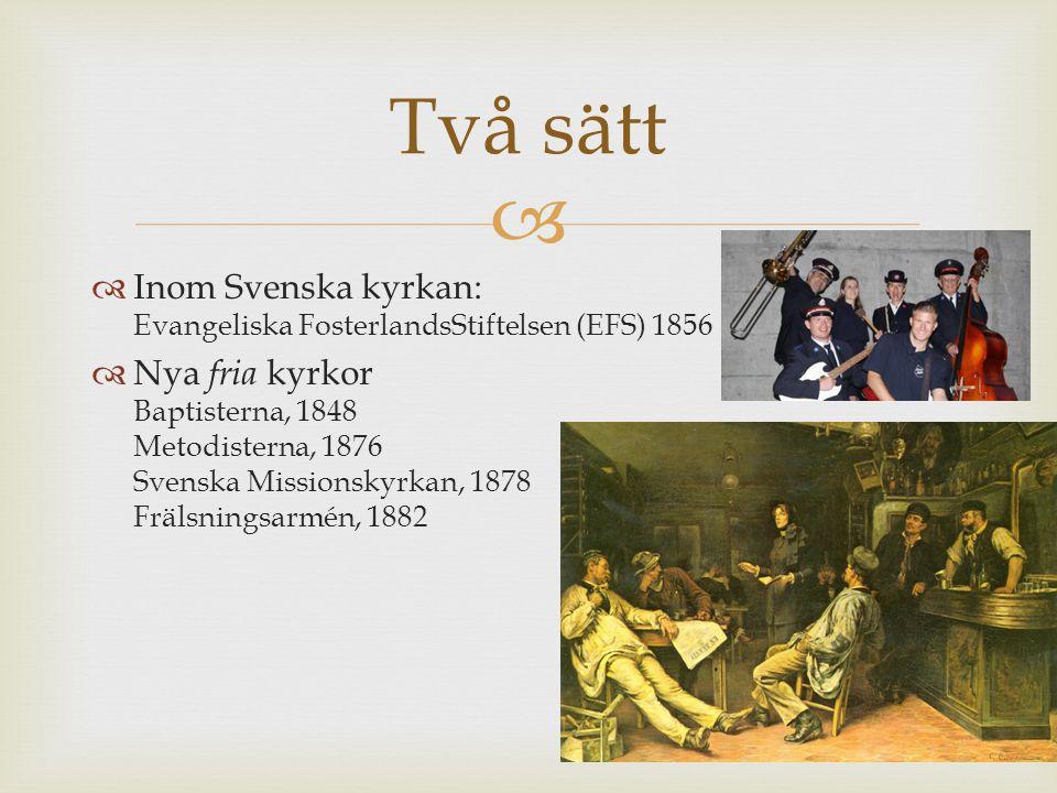Två sätt Inom Svenska kyrkan: Evangeliska FosterlandsStiftelsen (EFS) 1856.