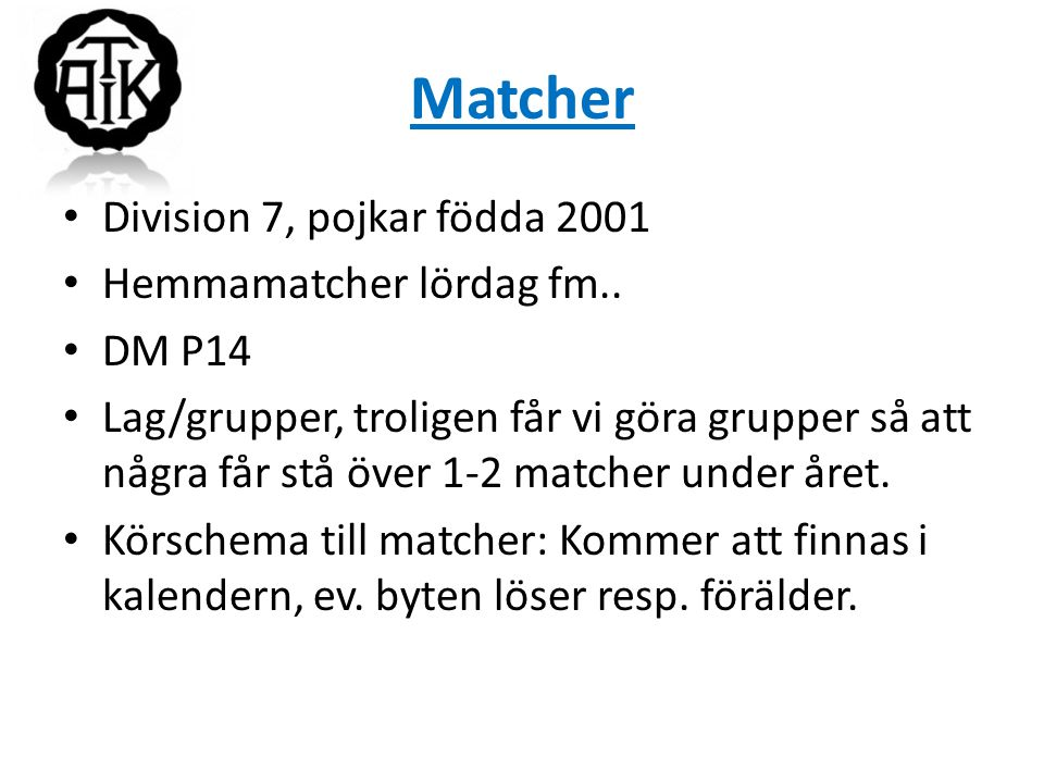 Matcher Division 7, pojkar födda 2001 Hemmamatcher lördag fm.. DM P14