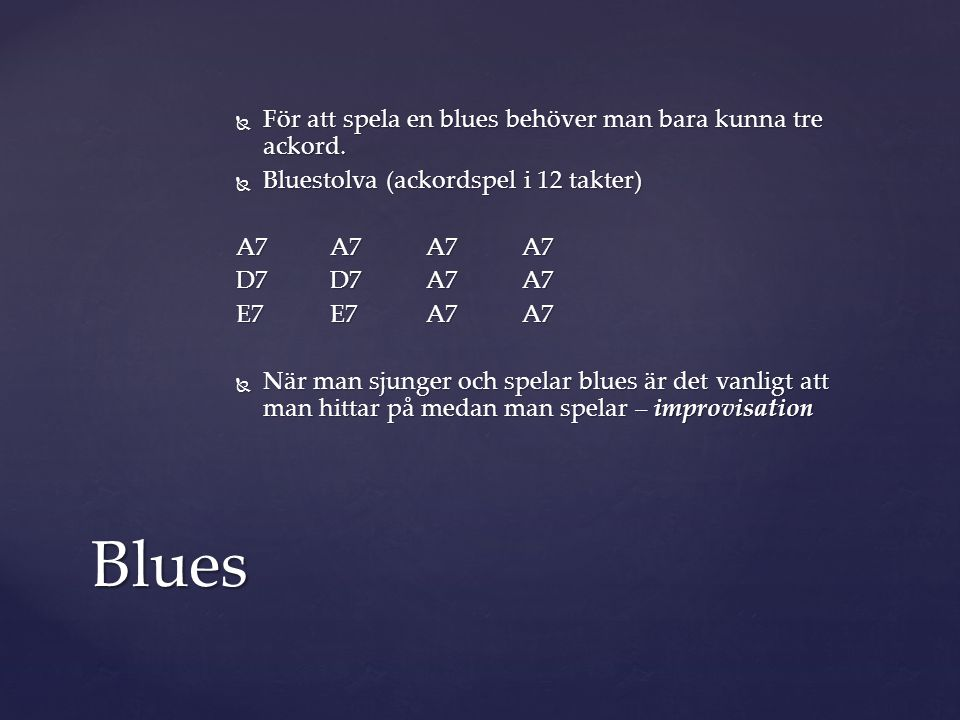 Blues För att spela en blues behöver man bara kunna tre ackord.