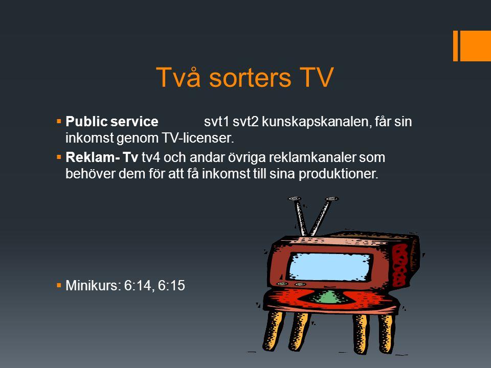 Två sorters TV Public service svt1 svt2 kunskapskanalen, får sin inkomst genom TV-licenser.