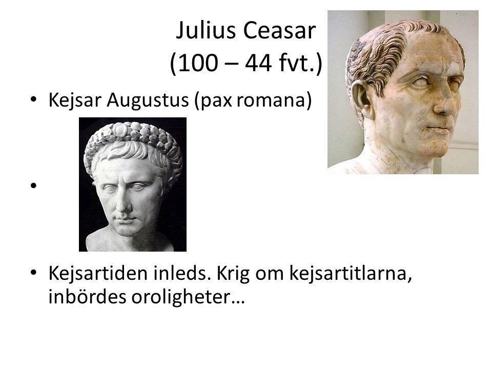 Julius Ceasar (100 – 44 fvt.) Kejsar Augustus (pax romana)