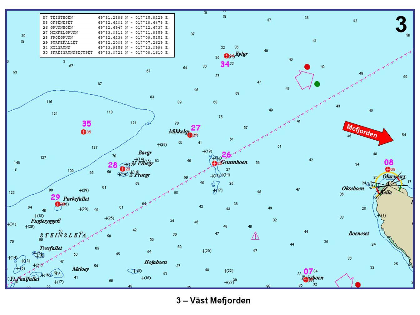 4 4 – Norr Mefjorden Mefjorden 09 OEGRUNN 69°35,5379 N - 017°21,2019 E