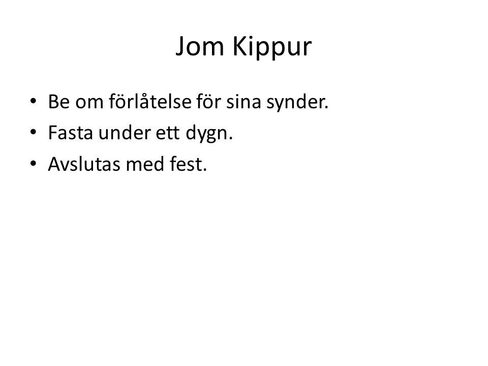 Jom Kippur Be om förlåtelse för sina synder. Fasta under ett dygn.