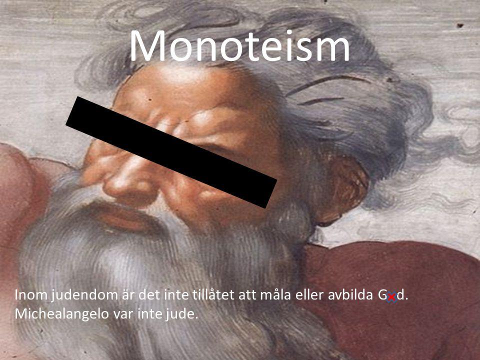 Monoteism Inom judendom är det inte tillåtet att måla eller avbilda Gud.