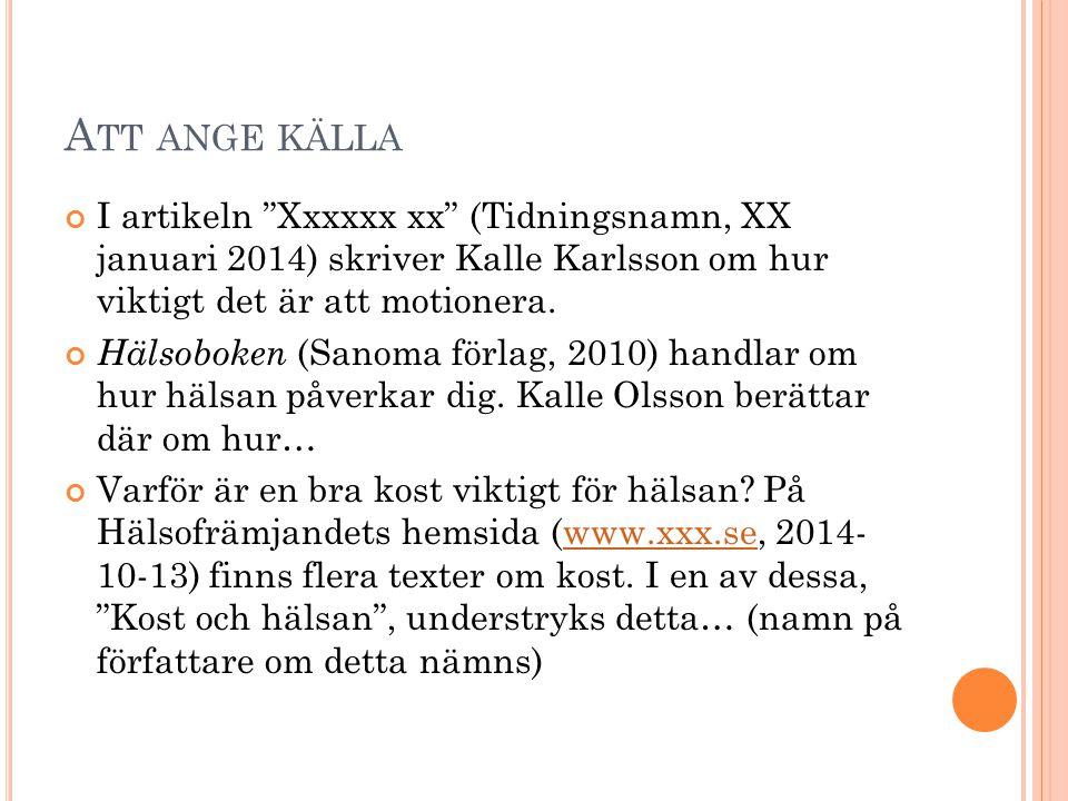 Att ange källa I artikeln Xxxxxx xx (Tidningsnamn, XX januari 2014) skriver Kalle Karlsson om hur viktigt det är att motionera.