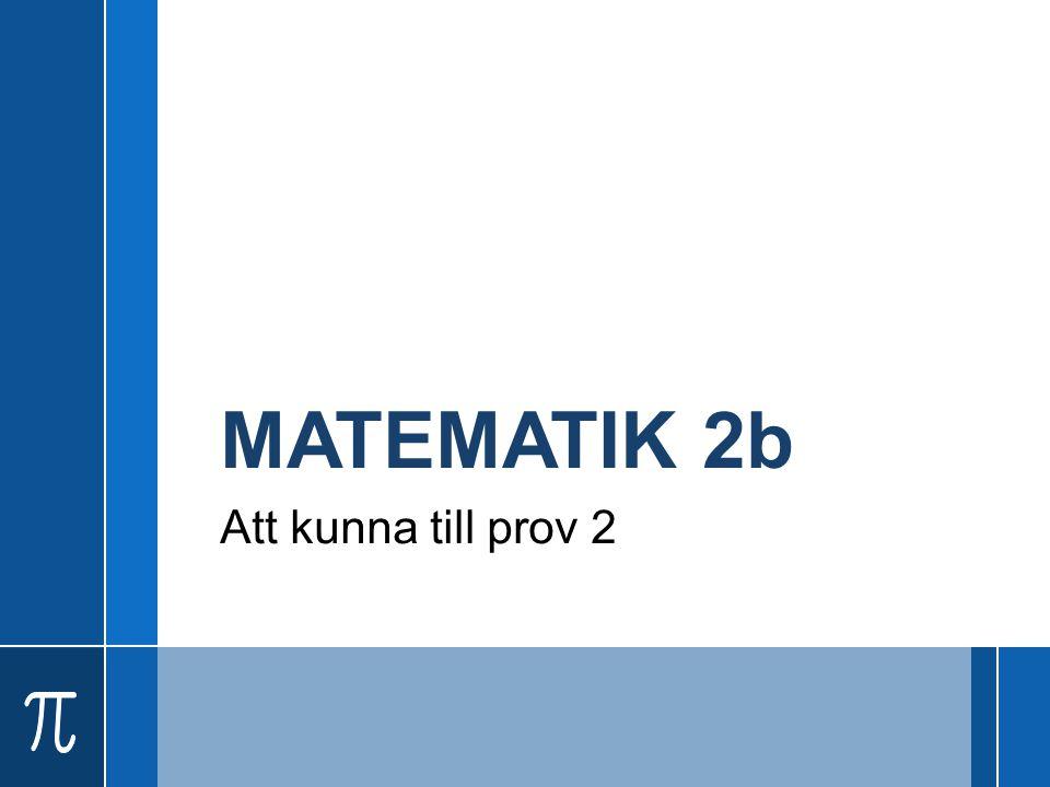 MATEMATIK 2b Att kunna till prov 2