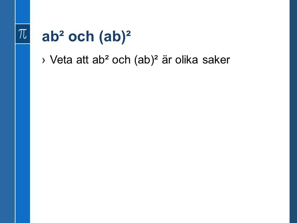 ab² och (ab)² Veta att ab² och (ab)² är olika saker
