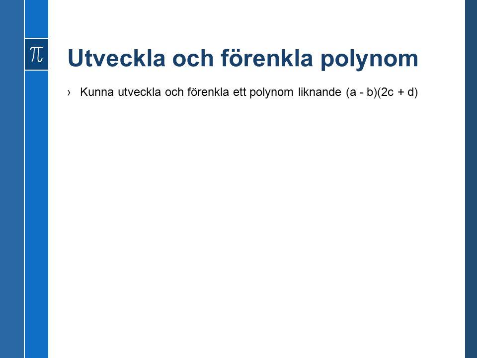 Utveckla och förenkla polynom