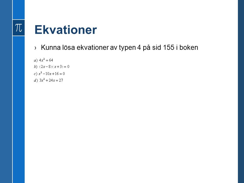 Ekvationer Kunna lösa ekvationer av typen 4 på sid 155 i boken
