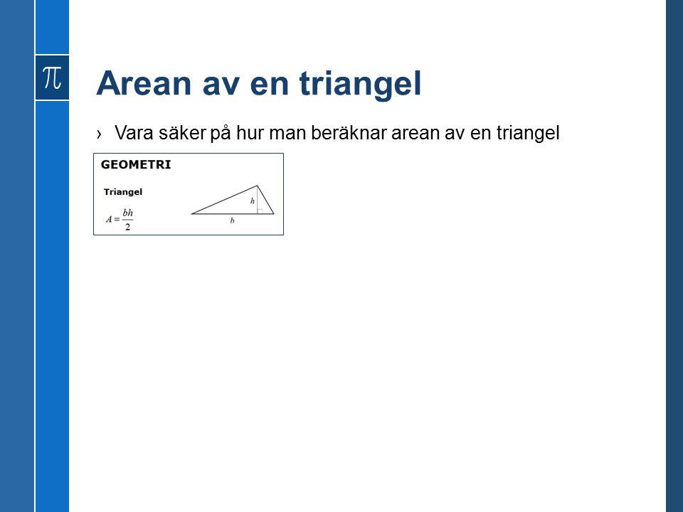 Arean av en triangel Vara säker på hur man beräknar arean av en triangel
