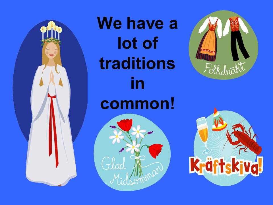 We have a lot of traditions in common!
