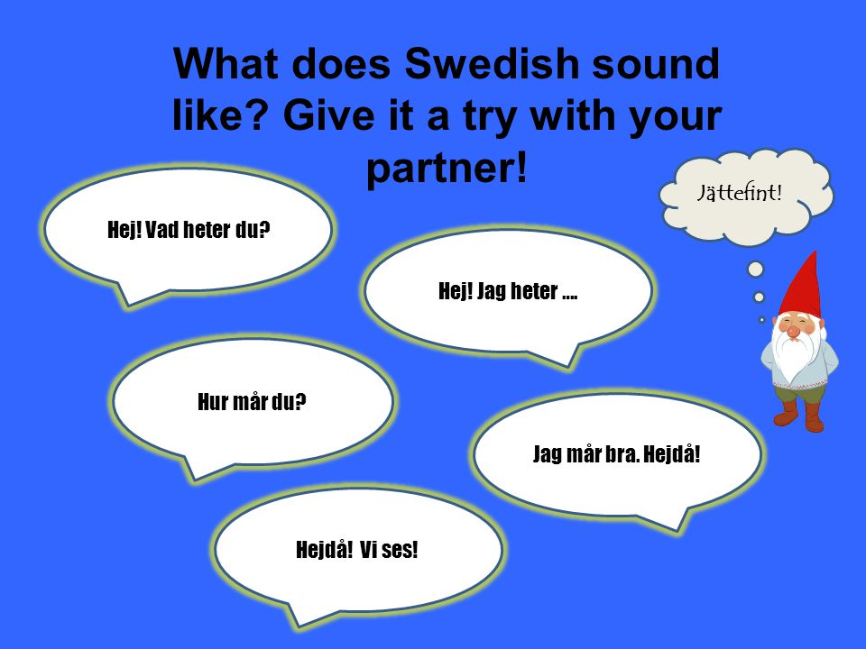What does Swedish sound like Give it a try with your partner!