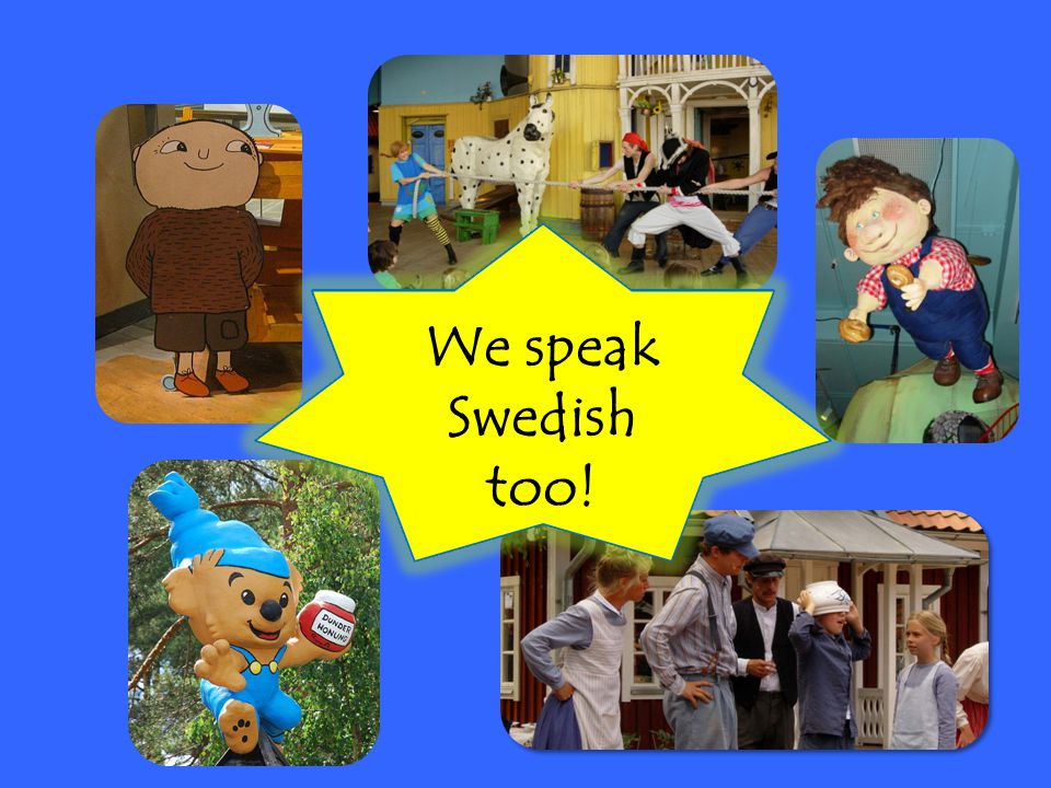 We speak Swedish too!