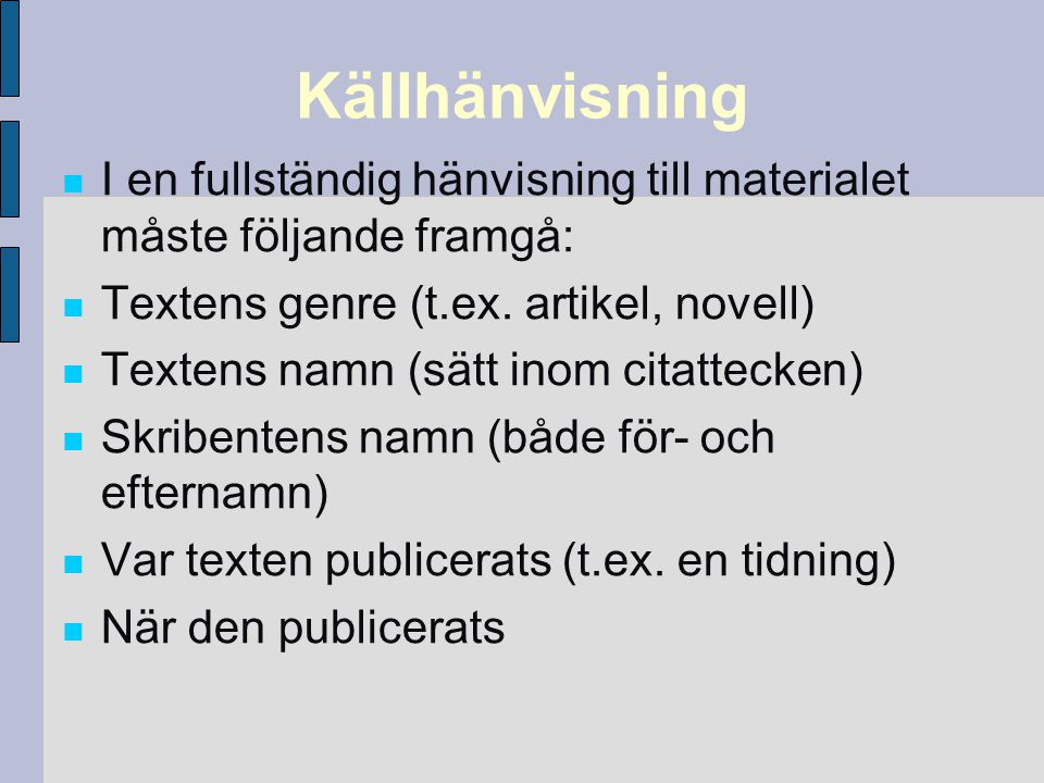 Källhänvisning I en fullständig hänvisning till materialet måste följande framgå: Textens genre (t.ex. artikel, novell)