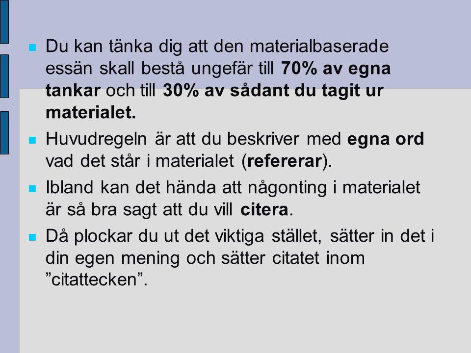 Du kan tänka dig att den materialbaserade essän skall bestå ungefär till 70% av egna tankar och till 30% av sådant du tagit ur materialet.