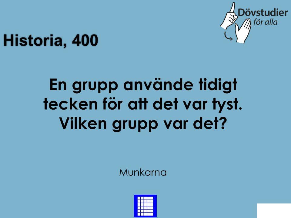 Historia, 400 En grupp använde tidigt tecken för att det var tyst. Vilken grupp var det Munkarna.