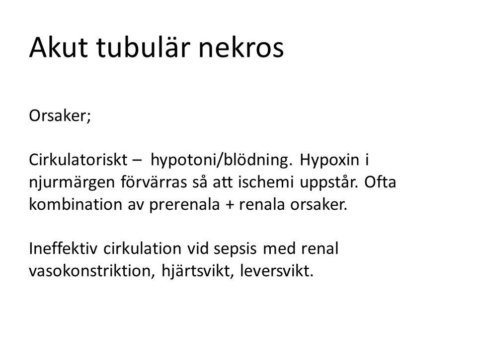 Akut tubulär nekros Orsaker; Cirkulatoriskt – hypotoni/blödning