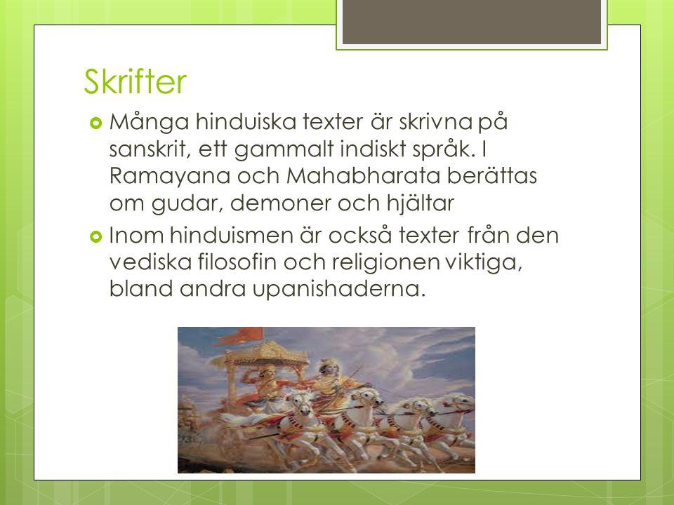 Skrifter Många hinduiska texter är skrivna på sanskrit, ett gammalt indiskt språk. I Ramayana och Mahabharata berättas om gudar, demoner och hjältar.