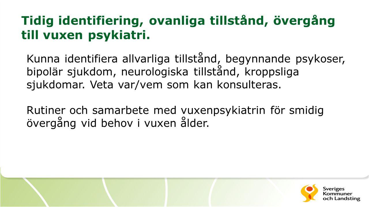 Tidig identifiering, ovanliga tillstånd, övergång till vuxen psykiatri.