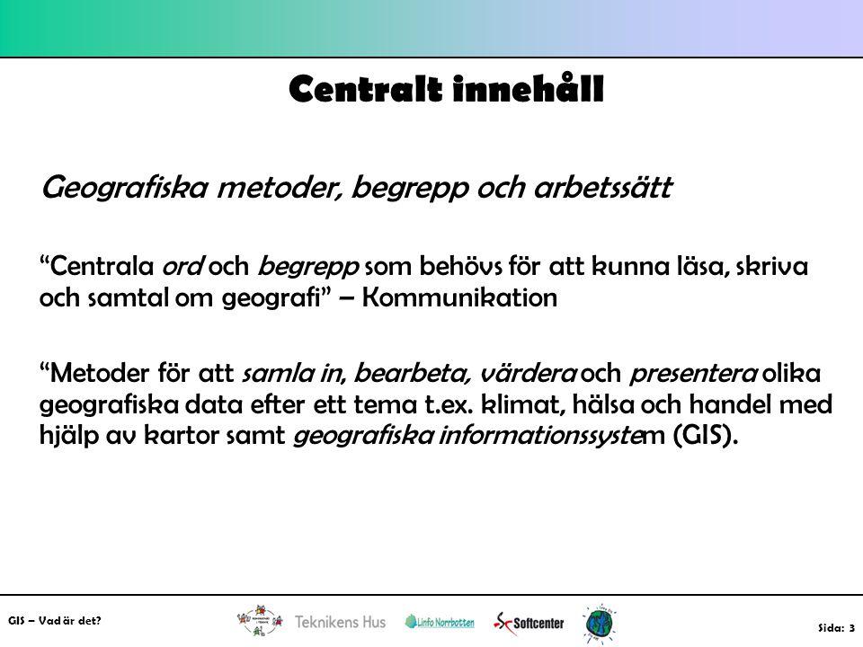 Centralt innehåll Geografiska metoder, begrepp och arbetssätt