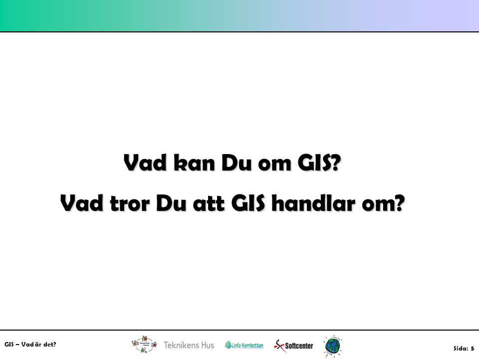Vad tror Du att GIS handlar om